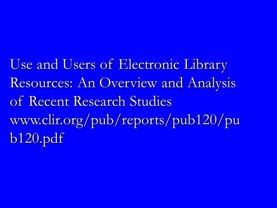 Use and Users of Electronic Library Resources: An Overview and Analysis of Recent Research Studies   b120.pdf