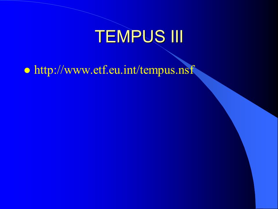 TEMPUS III l http://www.etf.eu.int/tempus.nsf