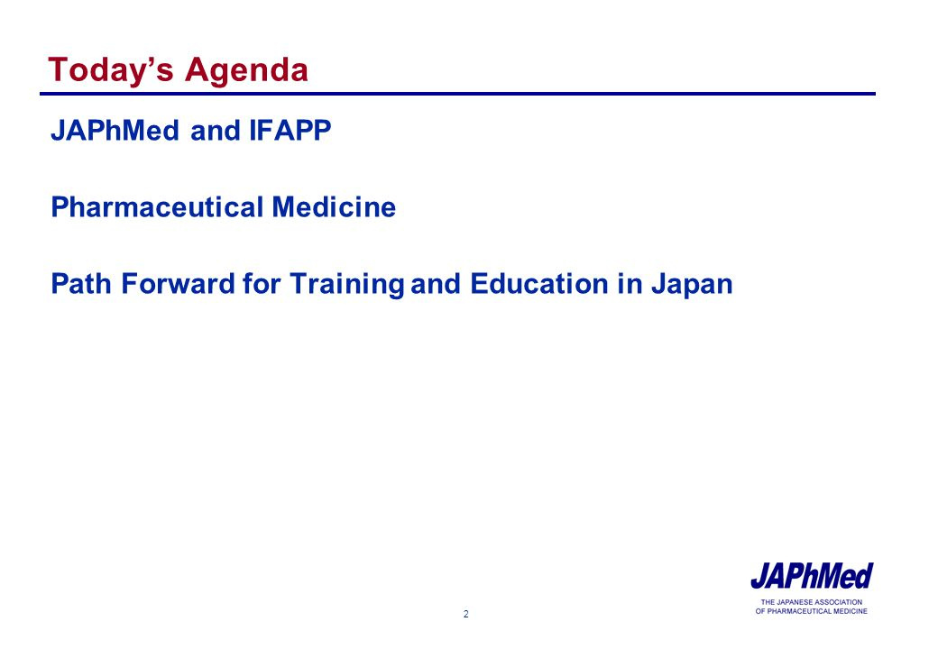 2 Todays Agenda JAPhMed and IFAPP Pharmaceutical Medicine Path Forward for Training and Education in Japan