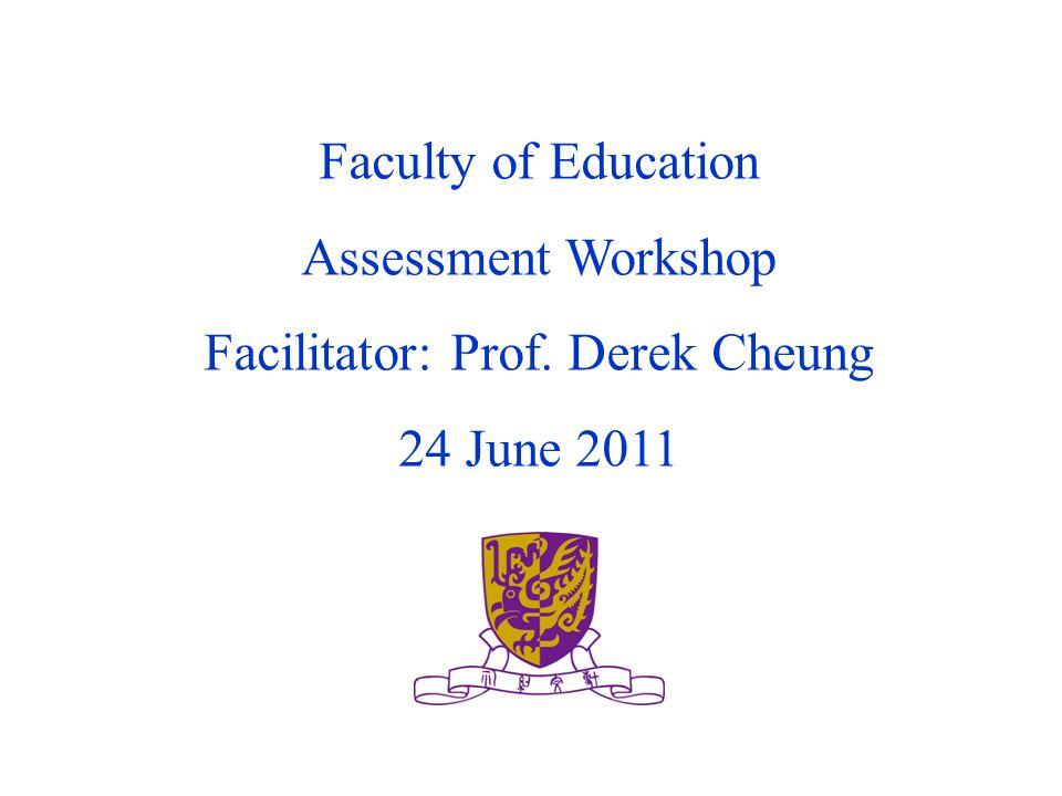 Faculty of Education Assessment Workshop Facilitator: Prof. Derek Cheung 24 June 2011