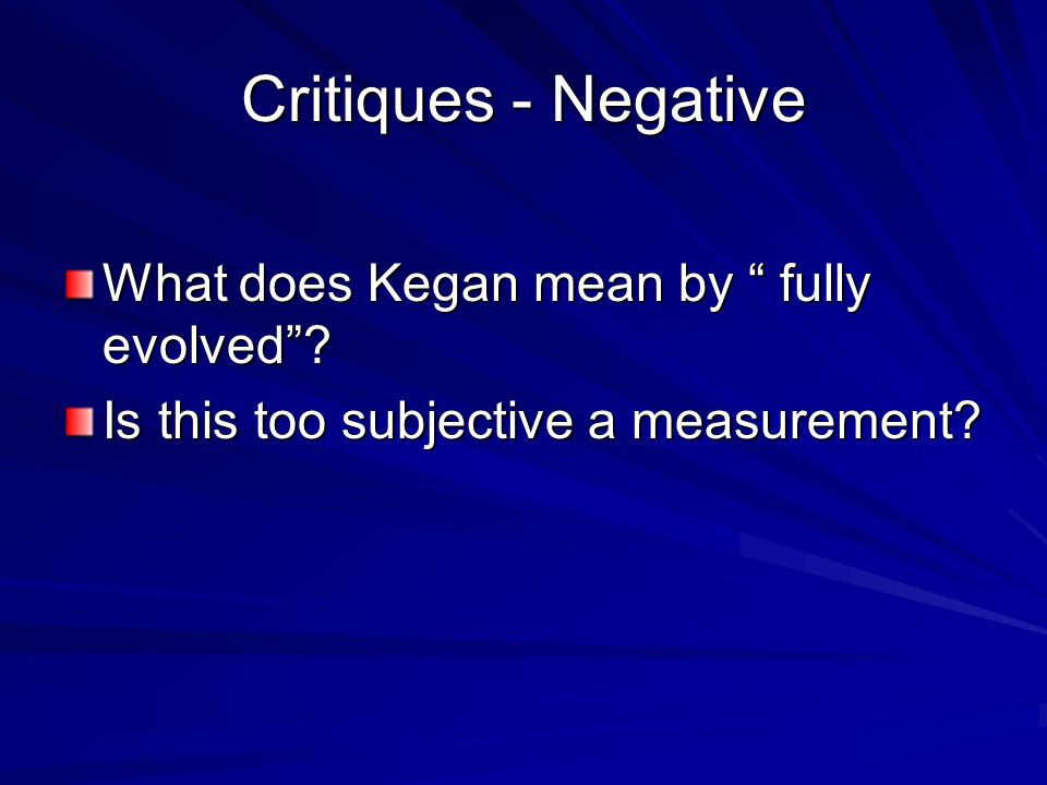 Critiques - Negative What does Kegan mean by fully evolved? Is this too subjective a measurement?