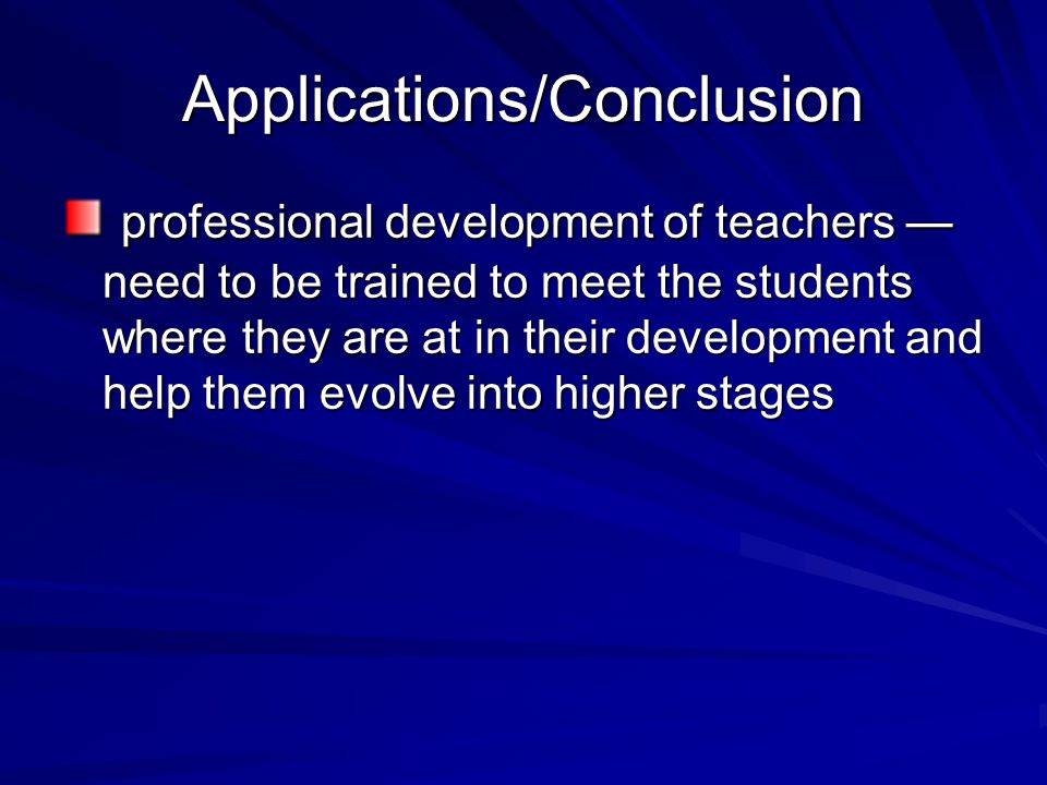 Applications/Conclusion professional development of teachers need to be trained to meet the students where they are at in their development and help t