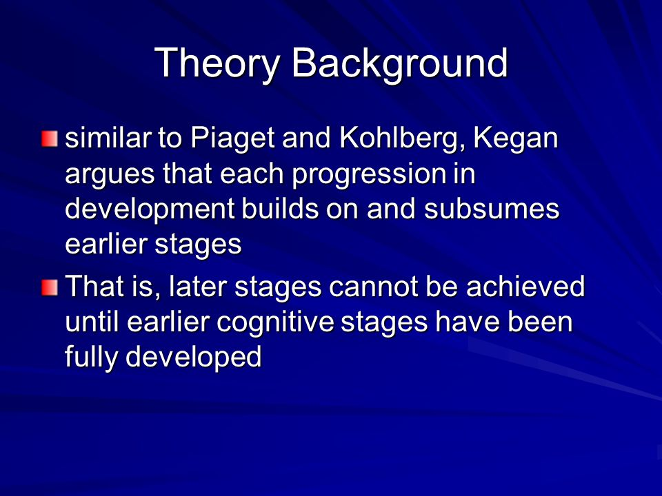 Critiques - Negative only a few can understand Kegans higher stage explanation only 20-30% of adults reach stage 4 (Institutional) higher stage to lower stage communication higher will not give attention to issues that involve the subject of the lower stage person