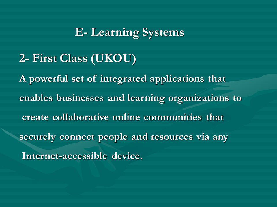 2- First Class (UKOU) A powerful set of integrated applications that enables businesses and learning organizations to create collaborative online comm