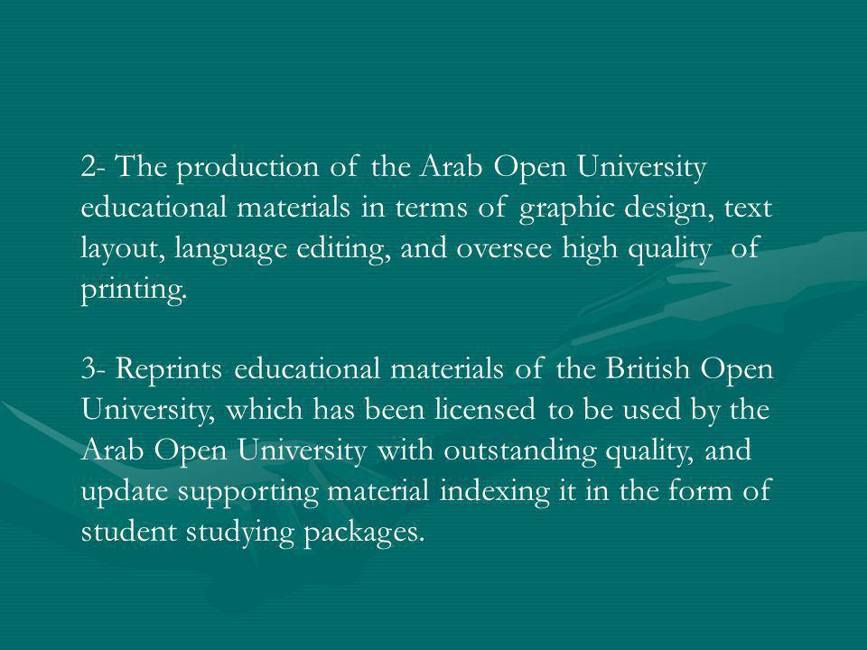 2- The production of the Arab Open University educational materials in terms of graphic design, text layout, language editing, and oversee high quality of printing.