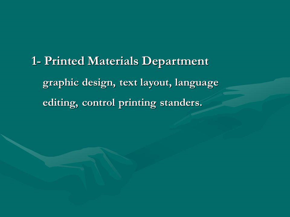 1- Printed Materials Department graphic design, text layout, language graphic design, text layout, language editing, control printing standers. editin
