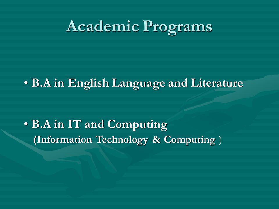 Academic Programs B.A inEnglish Language and Literature B.A in English Language and Literature B.A inIT and Computing B.A in IT and Computing (Informa