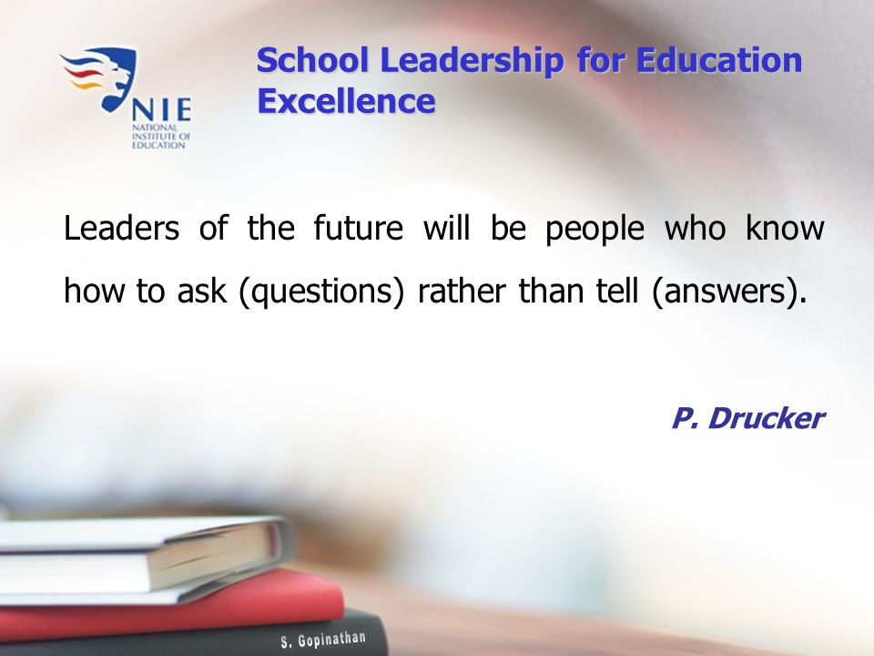 Leaders of the future will be people who know how to ask (questions) rather than tell (answers).