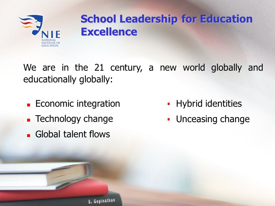 We are in the 21 century, a new world globally and educationally globally: Economic integration Technology change Global talent flows Hybrid identities Unceasing change