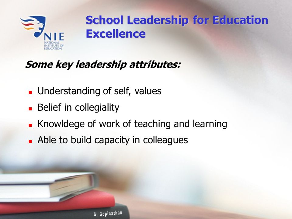 Some key leadership attributes: Understanding of self, values Belief in collegiality Knowldege of work of teaching and learning Able to build capacity