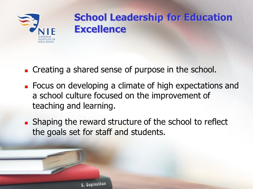 School Leadership for Education Excellence Creating a shared sense of purpose in the school.