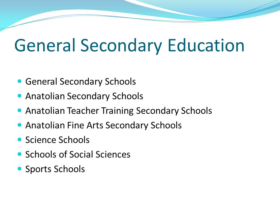 General Secondary Education General Secondary Schools Anatolian Secondary Schools Anatolian Teacher Training Secondary Schools Anatolian Fine Arts Sec