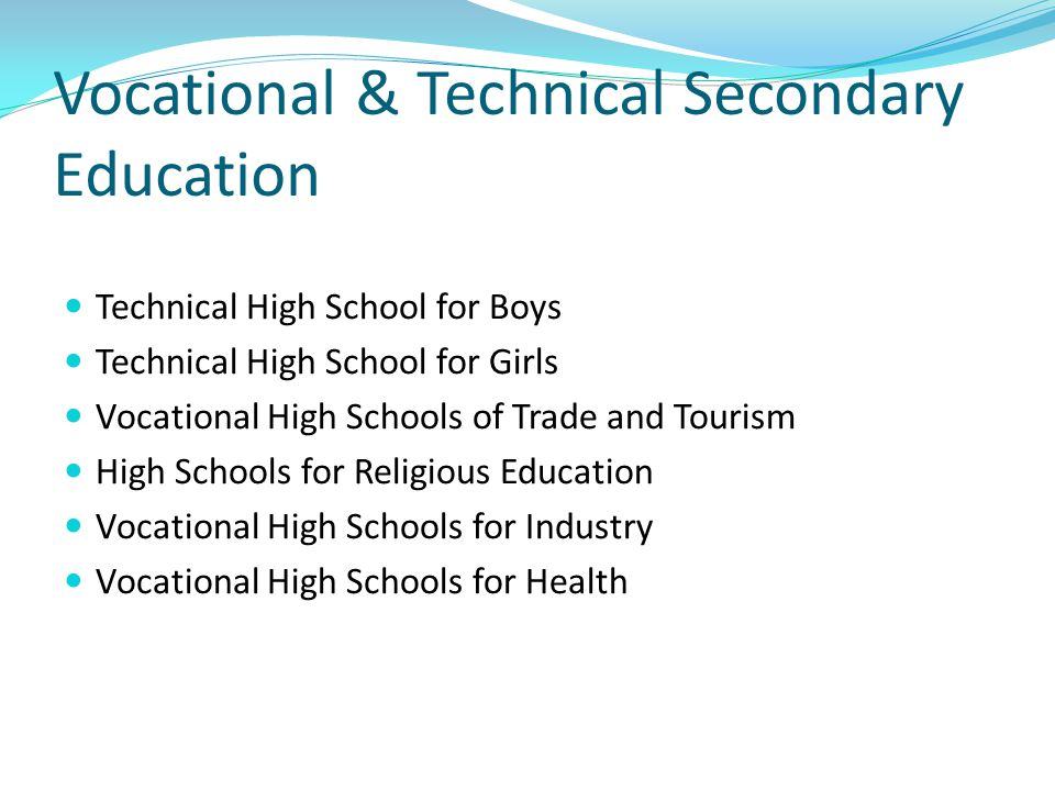 Vocational & Technical Secondary Education Technical High School for Boys Technical High School for Girls Vocational High Schools of Trade and Tourism High Schools for Religious Education Vocational High Schools for Industry Vocational High Schools for Health