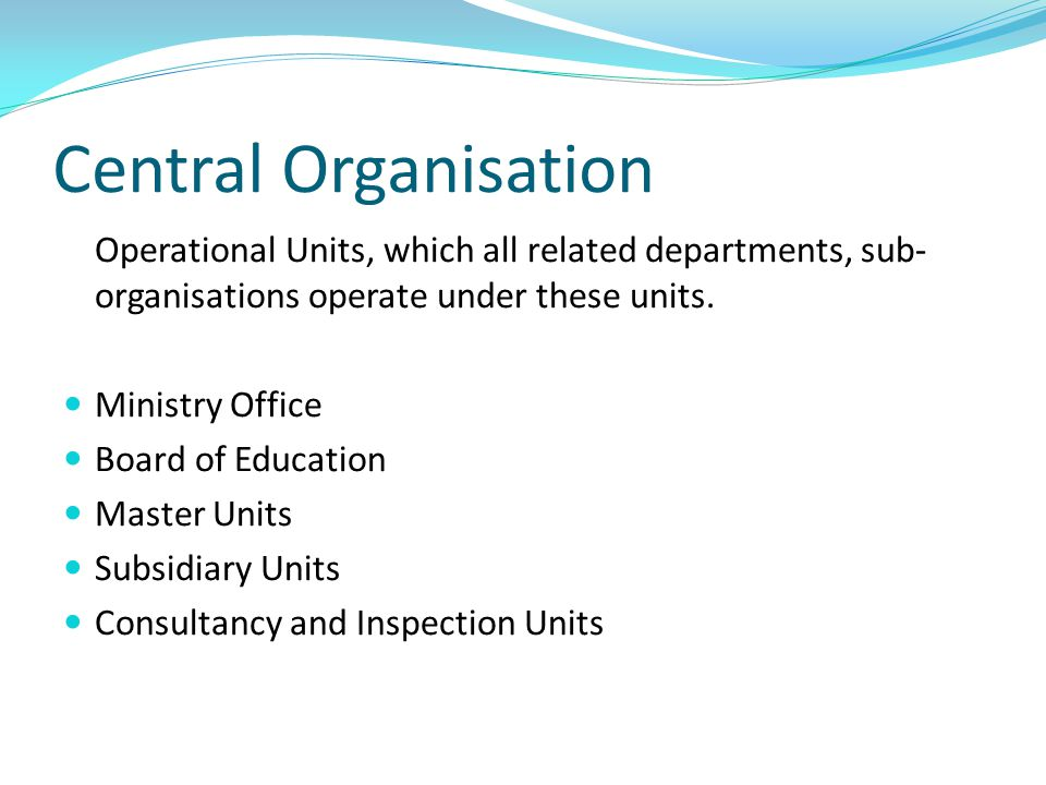 Central Organisation Operational Units, which all related departments, sub- organisations operate under these units.