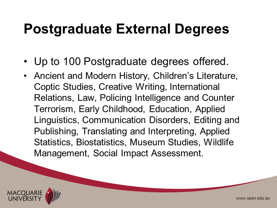 www.open.edu.au Postgraduate External Degrees Up to 100 Postgraduate degrees offered.