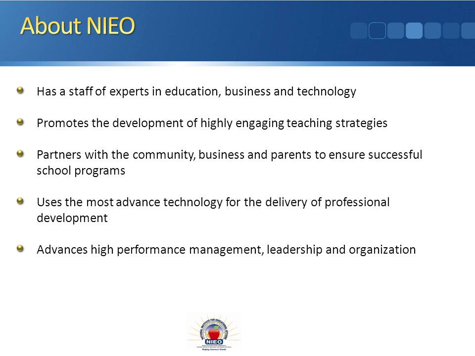 Since 1997, NIEOs mission is to assist school districts, traditional public schools, charter schools and developers, 501 (C) (3) organizations, parents and parent groups to design and develop quality educational programs through consultation, workshop, seminar, institute, and conference planning and turnkey service support and resources.