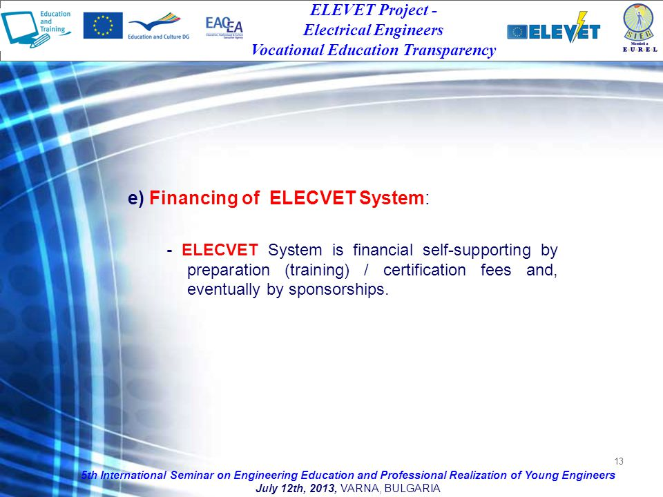 13 e) Financing of ELECVET System: - ELECVET System is financial self-supporting by preparation (training) / certification fees and, eventually by sponsorships.