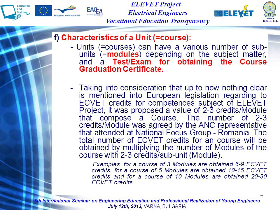 14 f) Characteristics of a Unit (=course): - Units (=courses) can have a various number of sub- units (=modules) depending on the subject matter, and a Test/Exam for obtaining the Course Graduation Certificate.