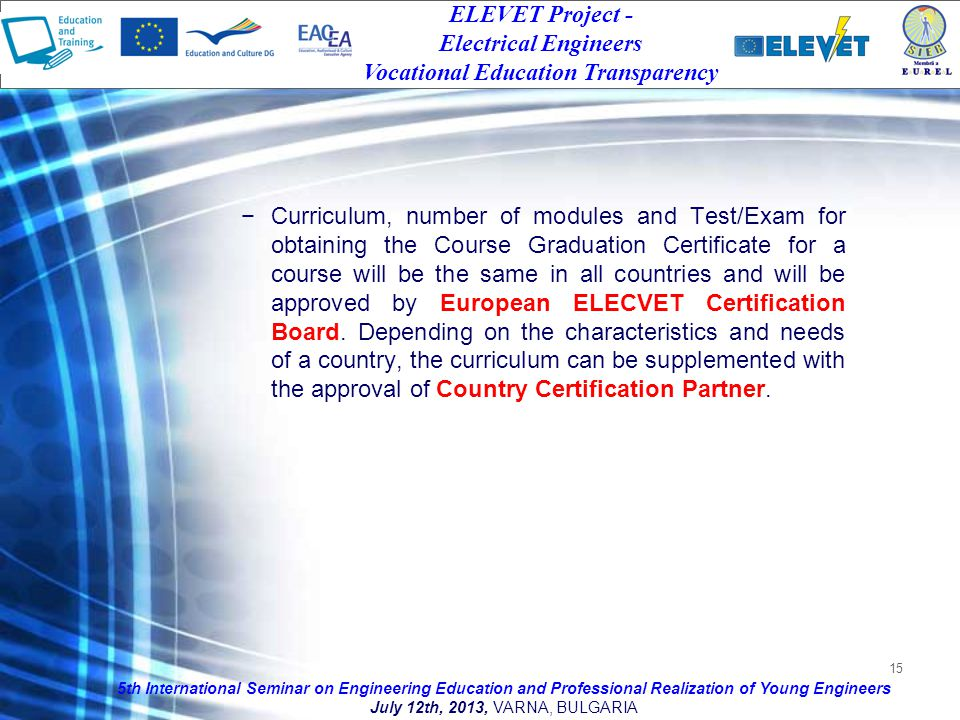 15 Curriculum, number of modules and Test/Exam for obtaining the Course Graduation Certificate for a course will be the same in all countries and will be approved by European ELECVET Certification Board.