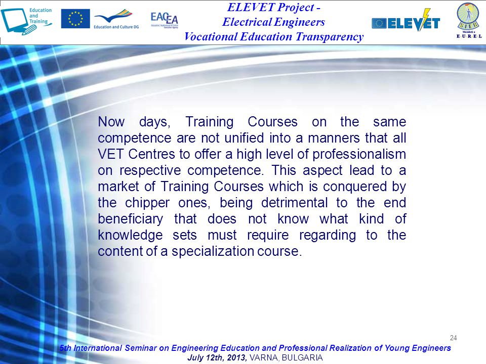 24 Now days, Training Courses on the same competence are not unified into a manners that all VET Centres to offer a high level of professionalism on respective competence.