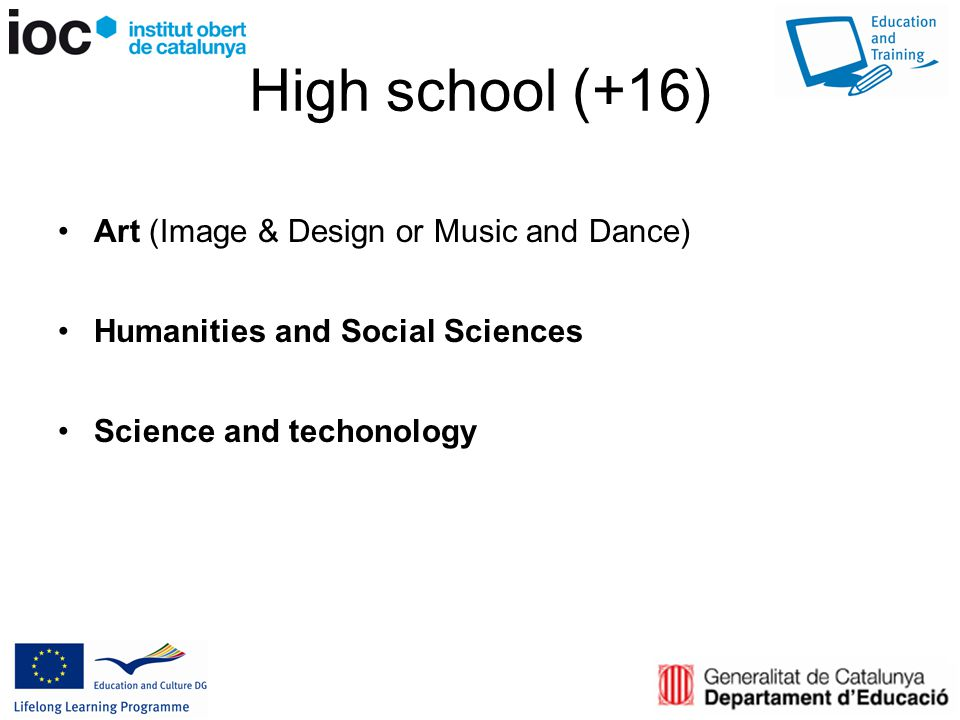 High school (+16) Art (Image & Design or Music and Dance) Humanities and Social Sciences Science and techonology