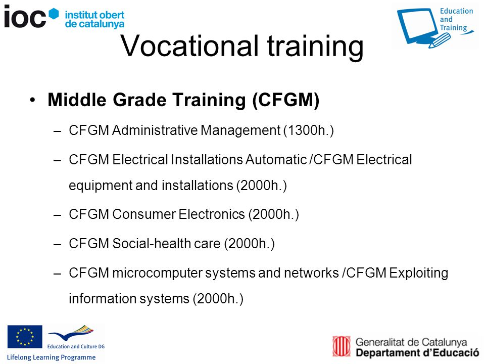 Vocational training Middle Grade Training (CFGM) –CFGM Administrative Management (1300h.) –CFGM Electrical Installations Automatic /CFGM Electrical equipment and installations (2000h.) –CFGM Consumer Electronics (2000h.) –CFGM Social-health care (2000h.) –CFGM microcomputer systems and networks /CFGM Exploiting information systems (2000h.)