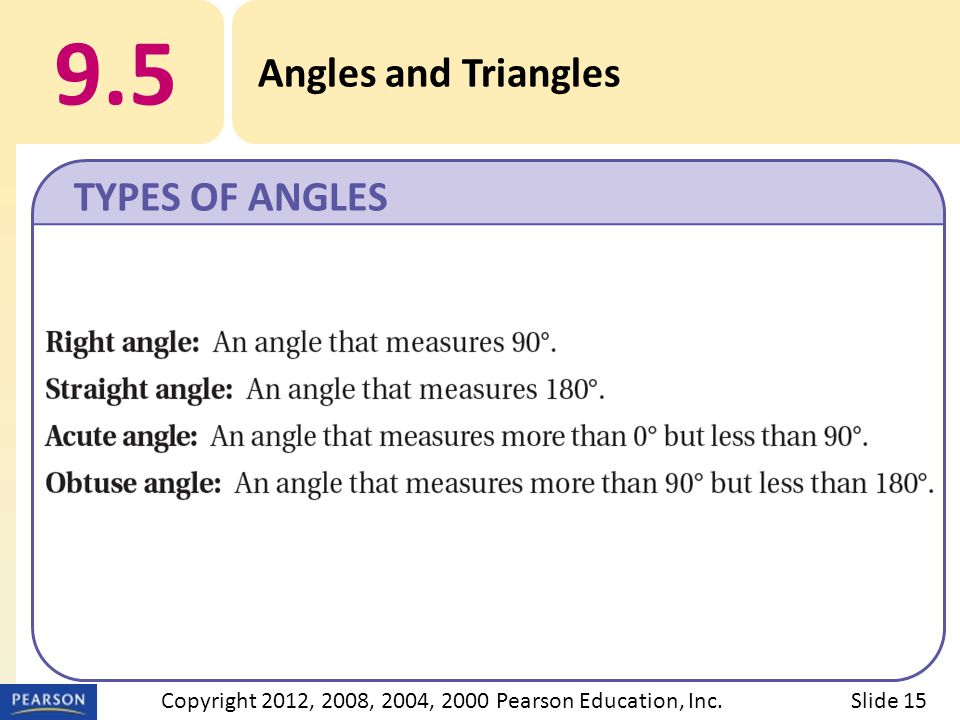 9.5 Angles and Triangles TYPES OF ANGLES Slide 15Copyright 2012, 2008, 2004, 2000 Pearson Education, Inc.