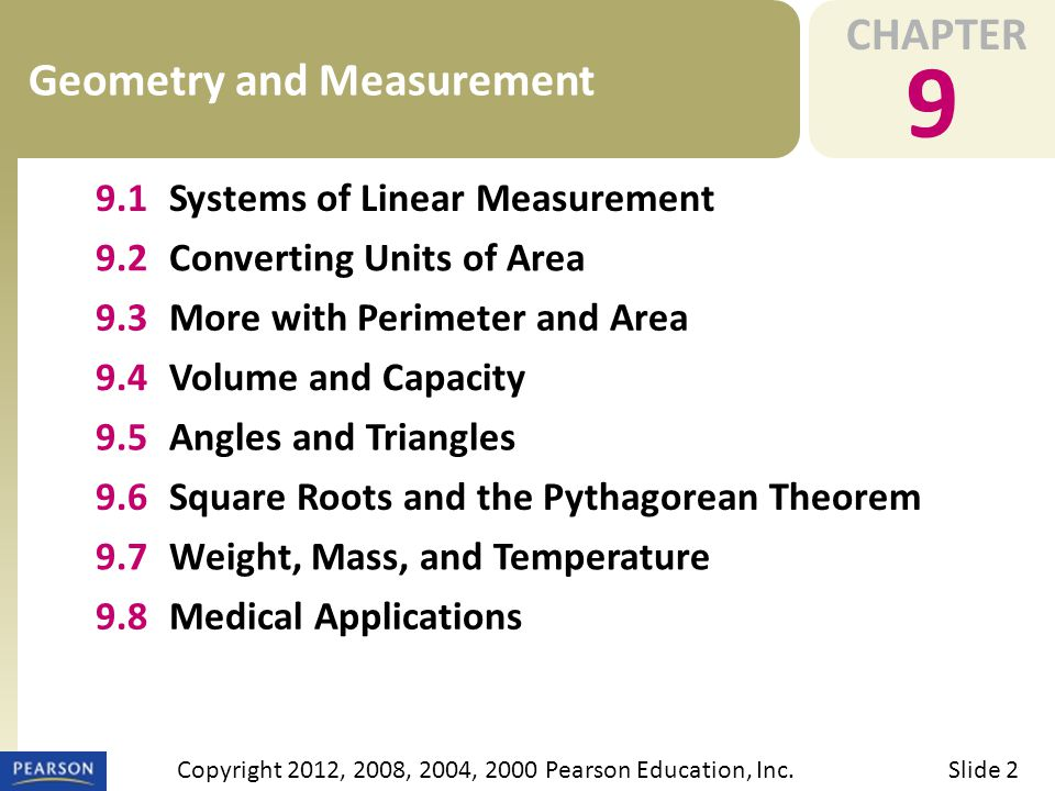 CHAPTER 9 Geometry and Measurement Slide 2Copyright 2012, 2008, 2004, 2000 Pearson Education, Inc. 9.1Systems of Linear Measurement 9.2Converting Unit