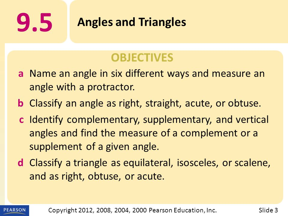 OBJECTIVES 9.5 Angles and Triangles Slide 4Copyright 2012, 2008, 2004, 2000 Pearson Education, Inc.