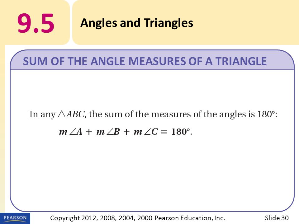 9.5 Angles and Triangles SUM OF THE ANGLE MEASURES OF A TRIANGLE Slide 30Copyright 2012, 2008, 2004, 2000 Pearson Education, Inc.