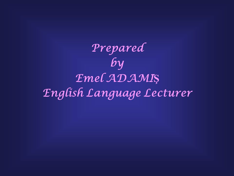 Prepared by Emel ADAMI Ş English Language Lecturer
