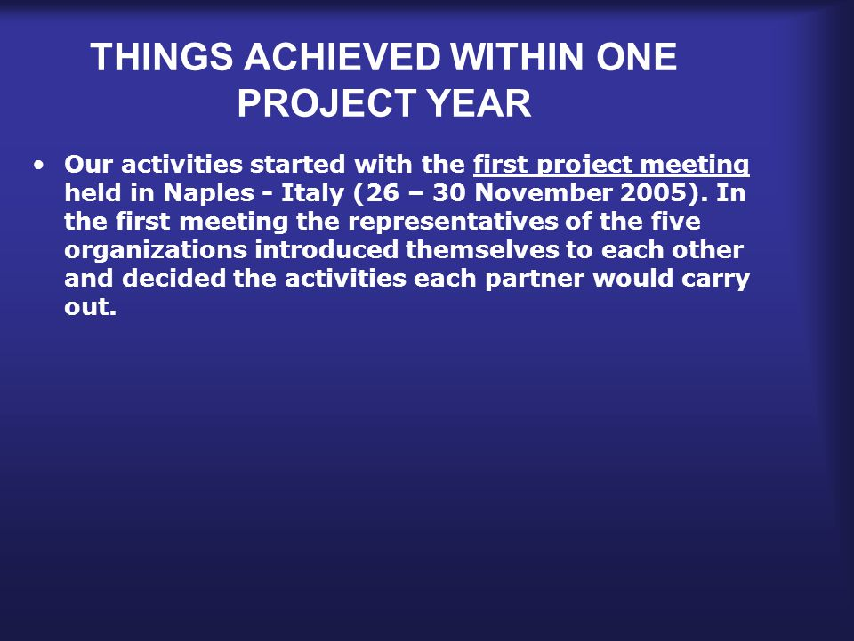 THINGS ACHIEVED WITHIN ONE PROJECT YEAR Our activities started with the first project meeting held in Naples - Italy (26 – 30 November 2005).