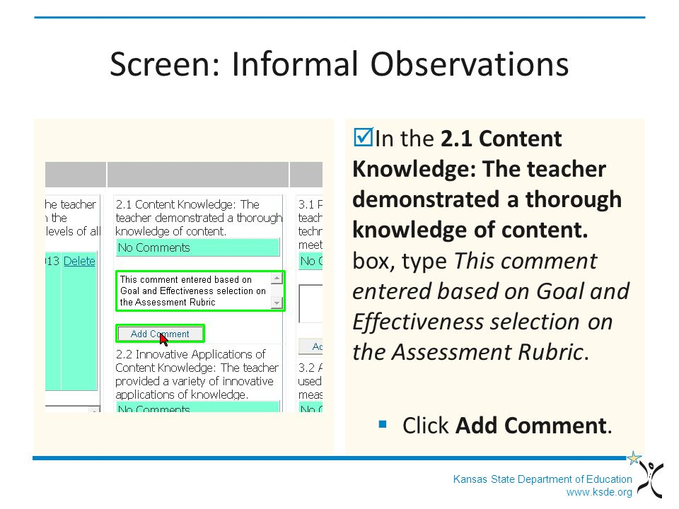 Kansas State Department of Education www.ksde.org Screen: Informal Observations In the 2.1 Content Knowledge: The teacher demonstrated a thorough knowledge of content.
