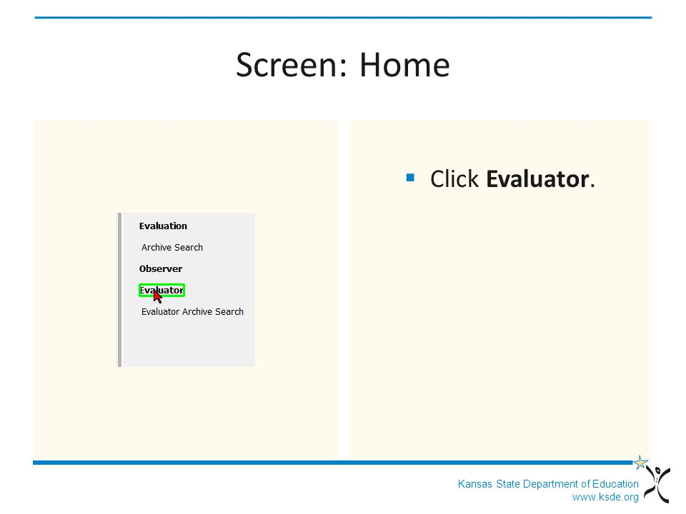 Kansas State Department of Education www.ksde.org Screen: Home Click Evaluator.