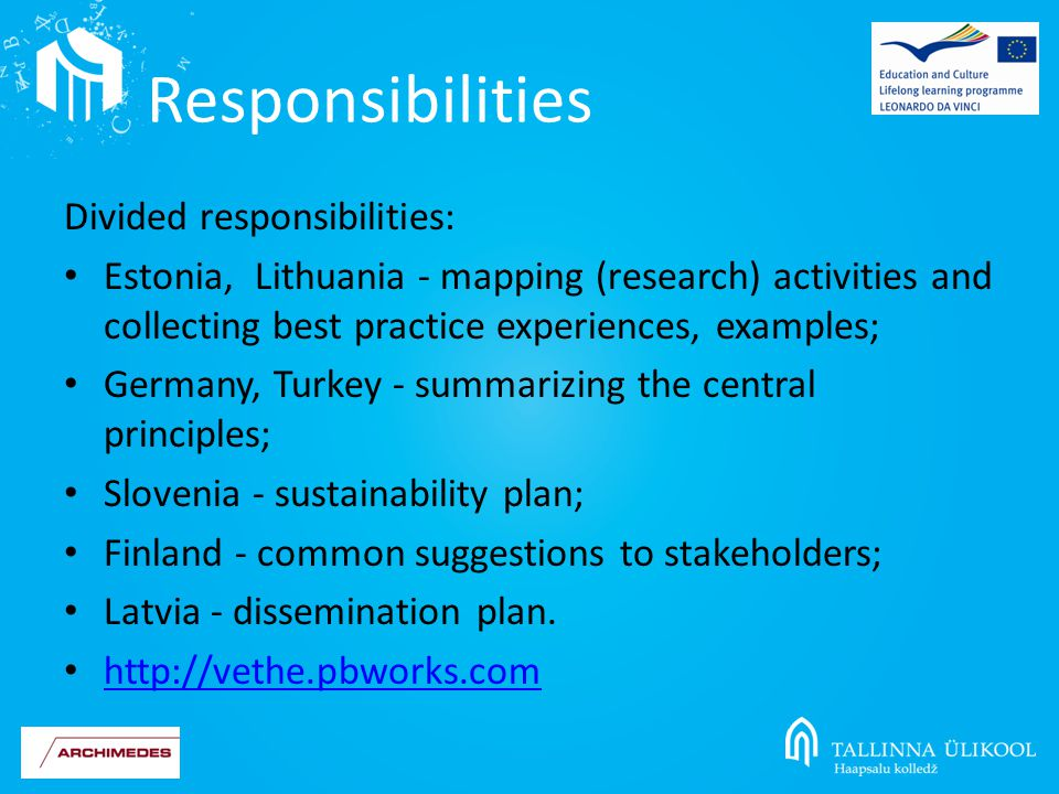 Divided responsibilities: Estonia, Lithuania - mapping (research) activities and collecting best practice experiences, examples; Germany, Turkey - summarizing the central principles; Slovenia - sustainability plan; Finland - common suggestions to stakeholders; Latvia - dissemination plan.