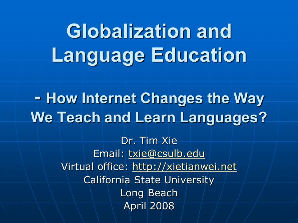 Globalization and Language Education - How Internet Changes the Way We Teach and Learn Languages.