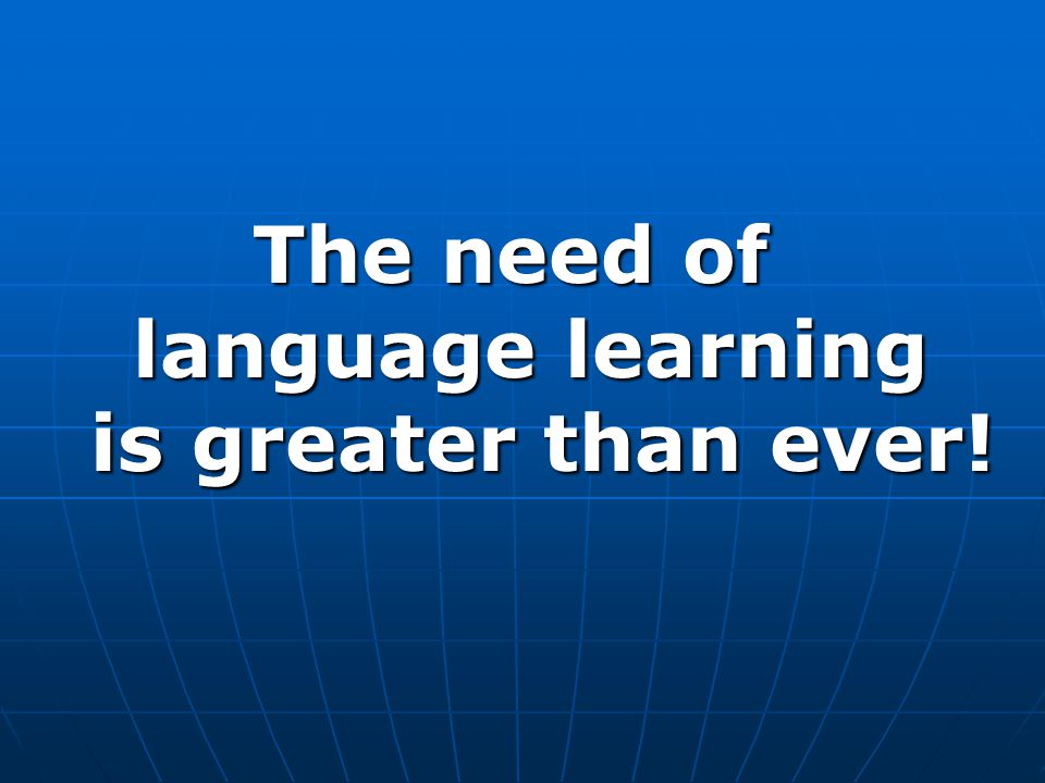 The need of language learning is greater than ever!