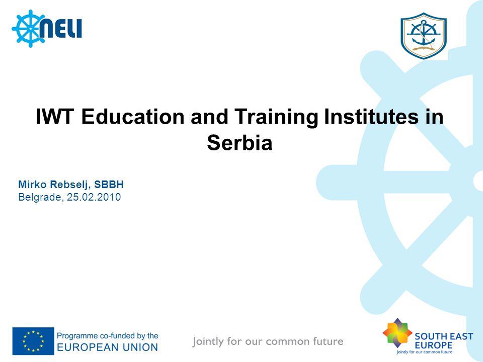 IWT Education and Training Institutes in Serbia Mirko Rebselj, SBBH Belgrade, 25.02.2010 Pla
