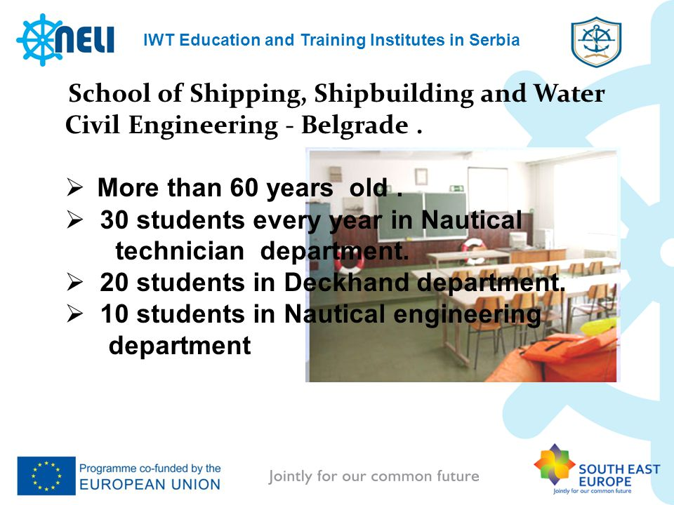 School of Shipping, Shipbuilding and Water Civil Engineering - Belgrade. More than 60 years old. 30 students every year in Nautical technician departm
