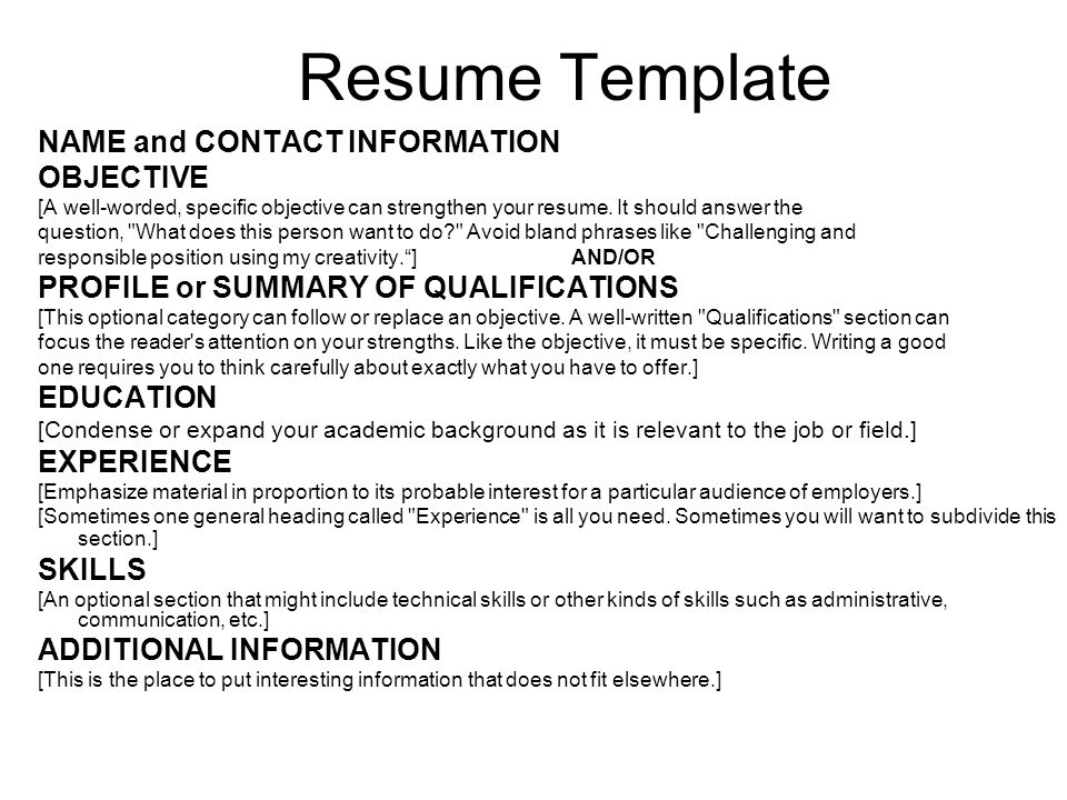 Resume Template NAME and CONTACT INFORMATION OBJECTIVE [A well-worded, specific objective can strengthen your resume. It should answer the question,