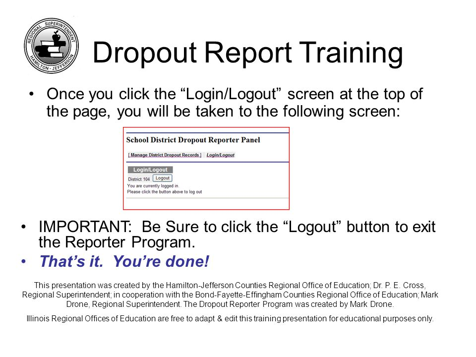 Once you click the Login/Logout screen at the top of the page, you will be taken to the following screen: Dropout Report Training IMPORTANT: Be Sure to click the Logout button to exit the Reporter Program.