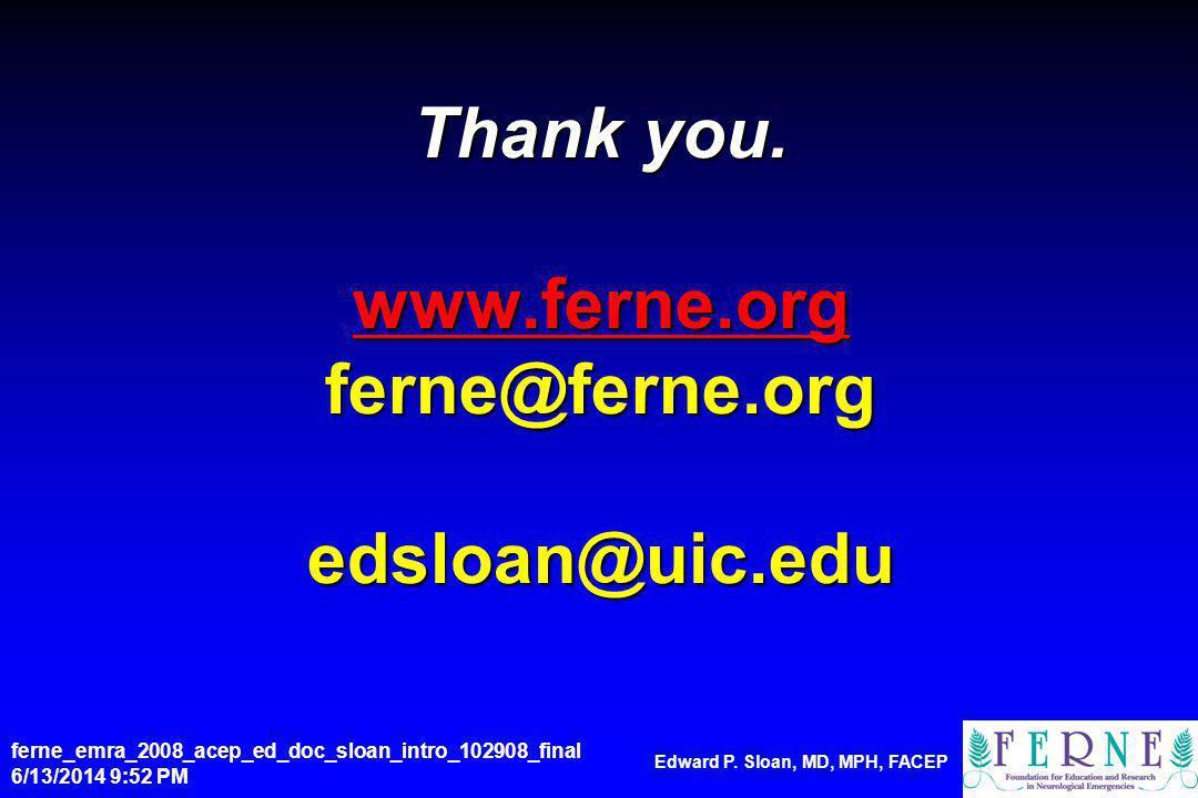 Thank you. www.ferne.org ferne@ferne.org edsloan@uic.edu www.ferne.org ferne_emra_2008_acep_ed_doc_sloan_intro_102908_final 6/13/2014 9:54 PM Edward P