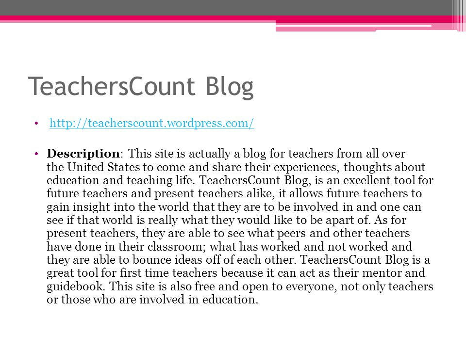 TeachersCount Blog http://teacherscount.wordpress.com/ Description: This site is actually a blog for teachers from all over the United States to come and share their experiences, thoughts about education and teaching life.