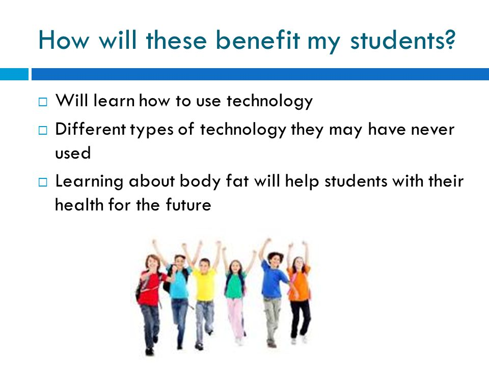 How will these benefit my students.
