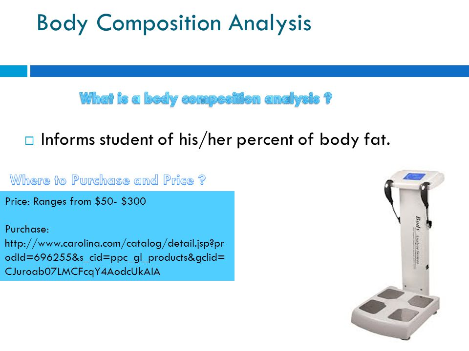 Body Composition Analysis Informs student of his/her percent of body fat.