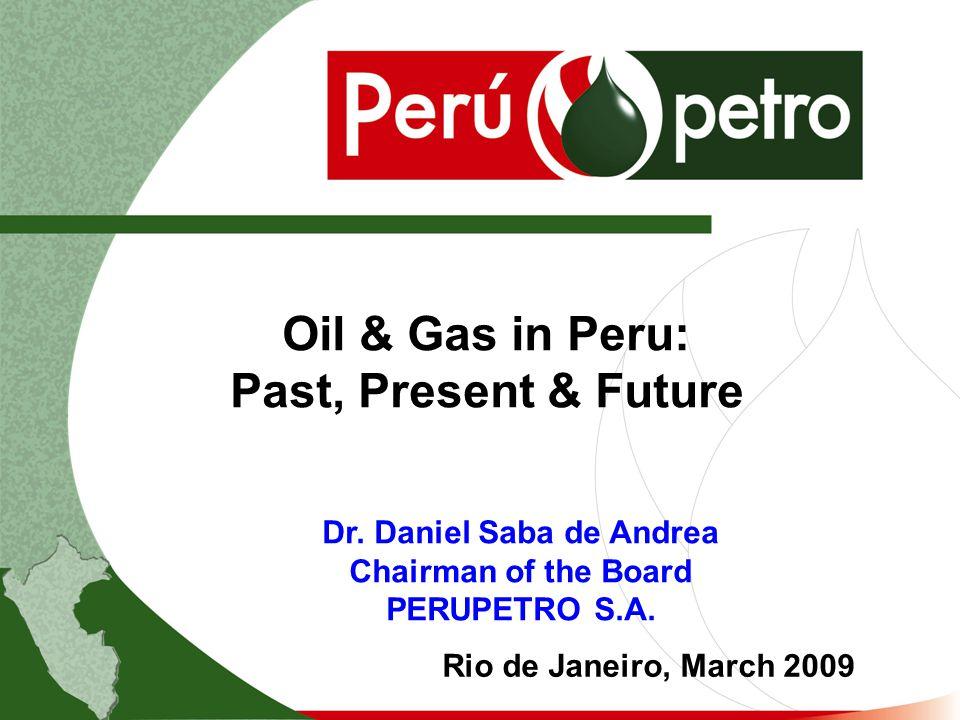 Oil & Gas in Peru: Past, Present & Future Rio de Janeiro, March 2009 Dr.