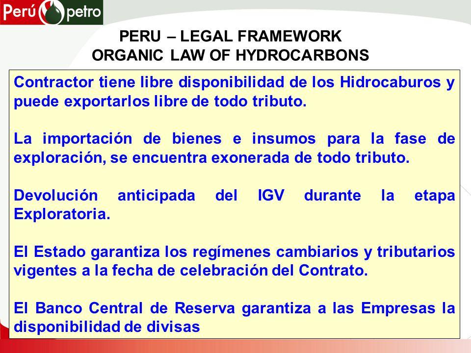PERU – LEGAL FRAMEWORK ORGANIC LAW OF HYDROCARBONS Contractor tiene libre disponibilidad de los Hidrocaburos y puede exportarlos libre de todo tributo.