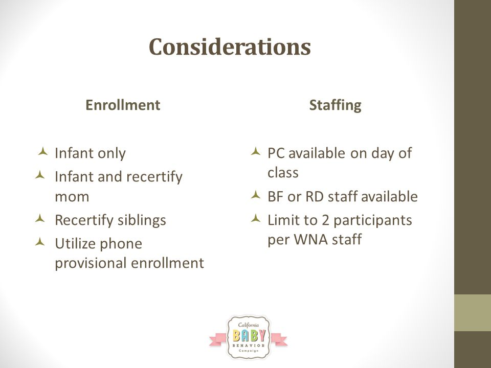 Considerations Enrollment Infant only Infant and recertify mom Recertify siblings Utilize phone provisional enrollment Staffing PC available on day of class BF or RD staff available Limit to 2 participants per WNA staff