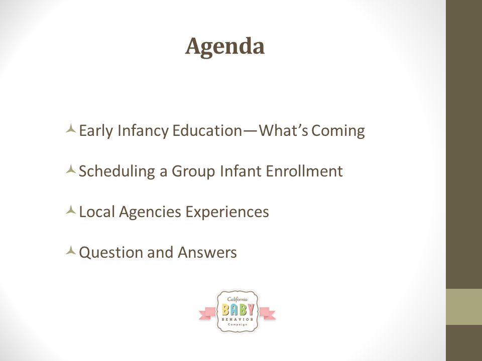 Agenda Early Infancy EducationWhats Coming Scheduling a Group Infant Enrollment Local Agencies Experiences Question and Answers