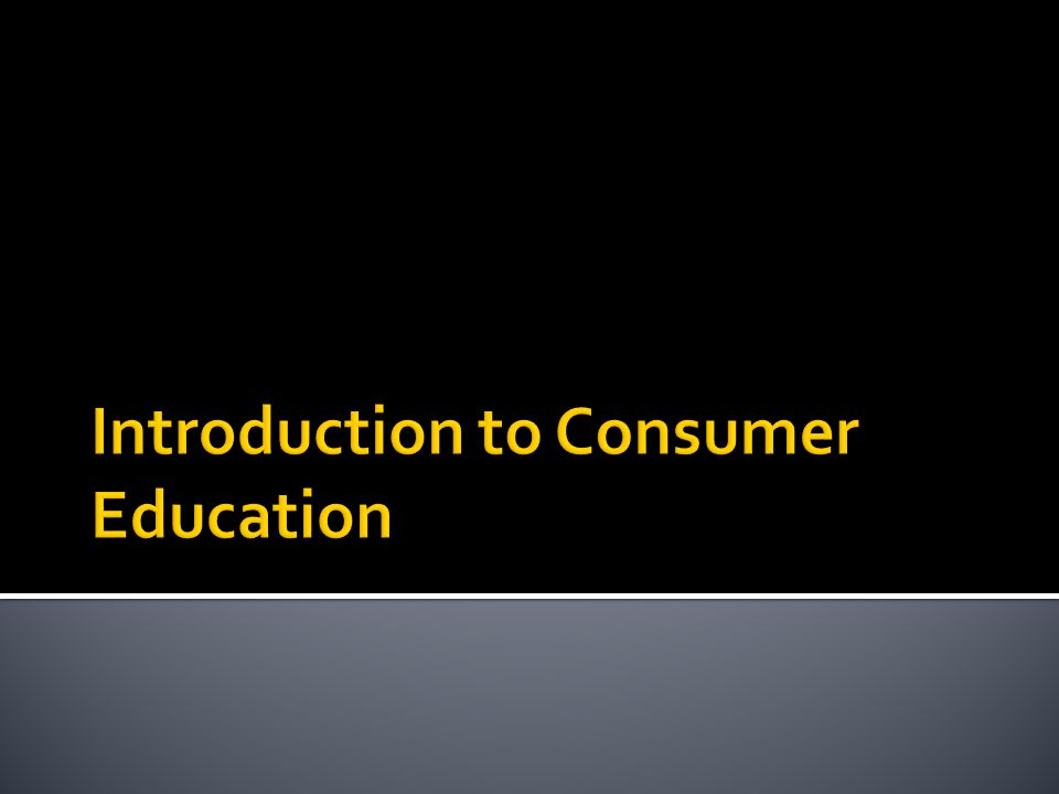 Why are we taking Consumer Education.